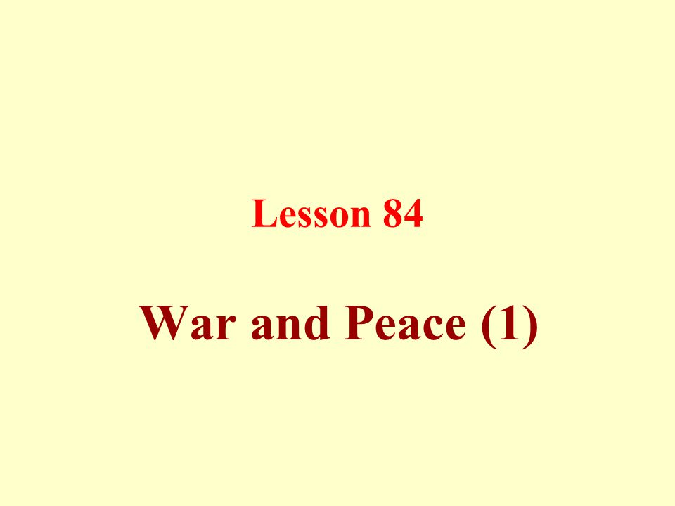 Lesson 84 War and Peace (1)