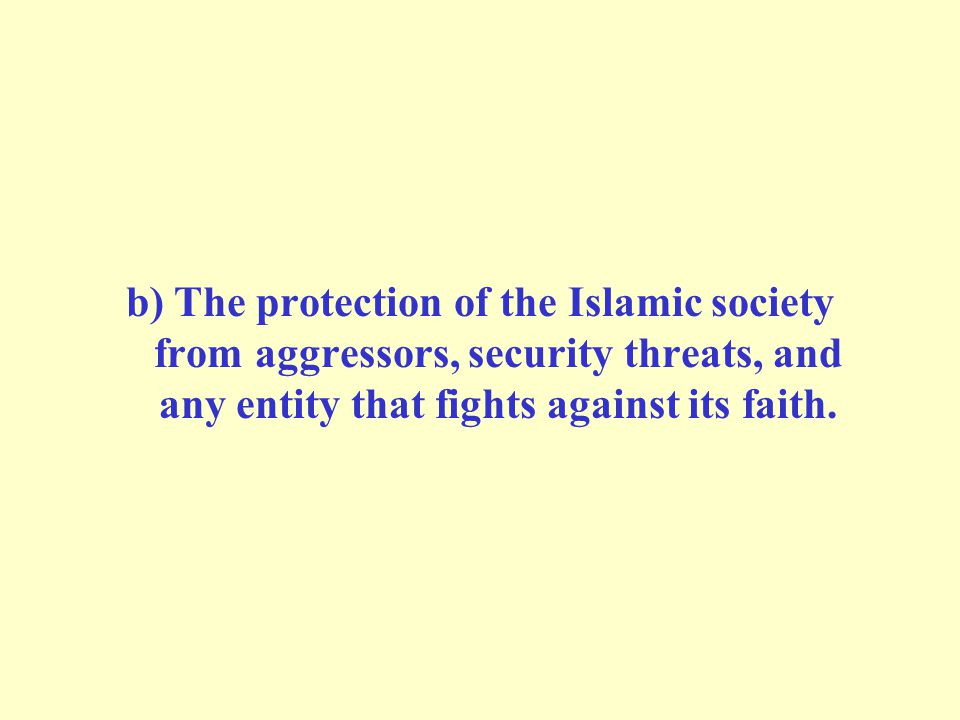 b) The protection of the Islamic society from aggressors, security threats, and any entity that fights against its faith.