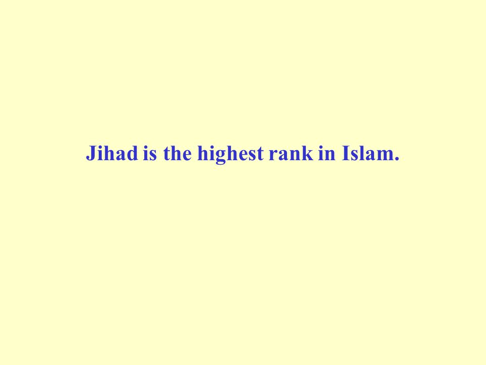 Jihad is the highest rank in Islam.