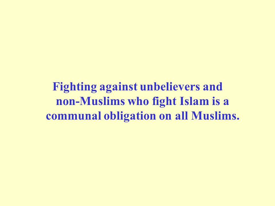 Fighting against unbelievers and non-Muslims who fight Islam is a communal obligation on all Muslims.