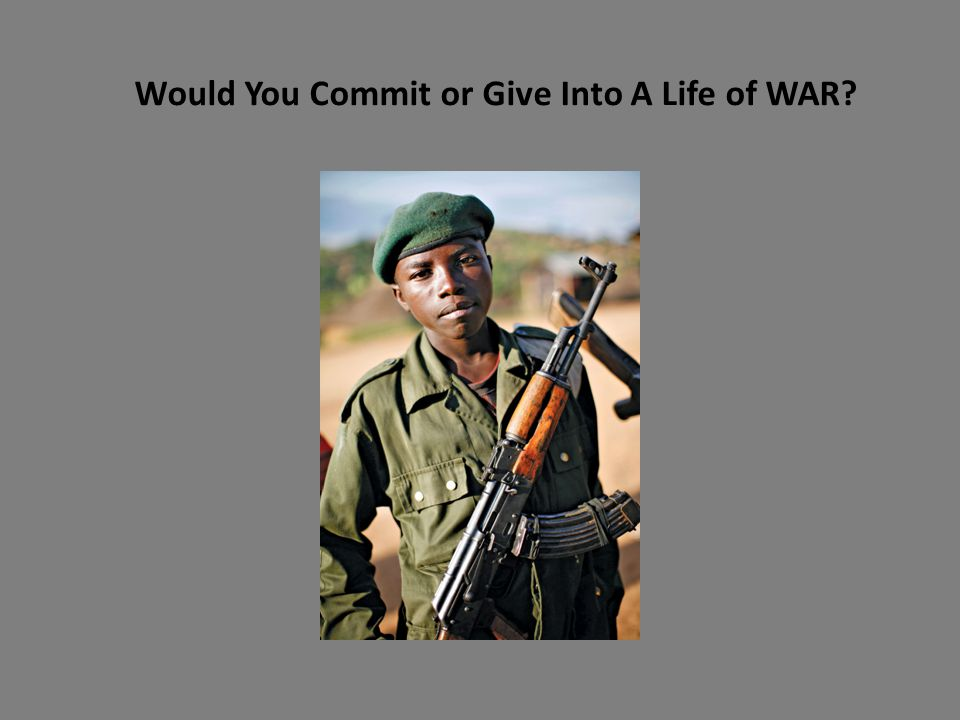 Would You Commit or Give Into A Life of WAR