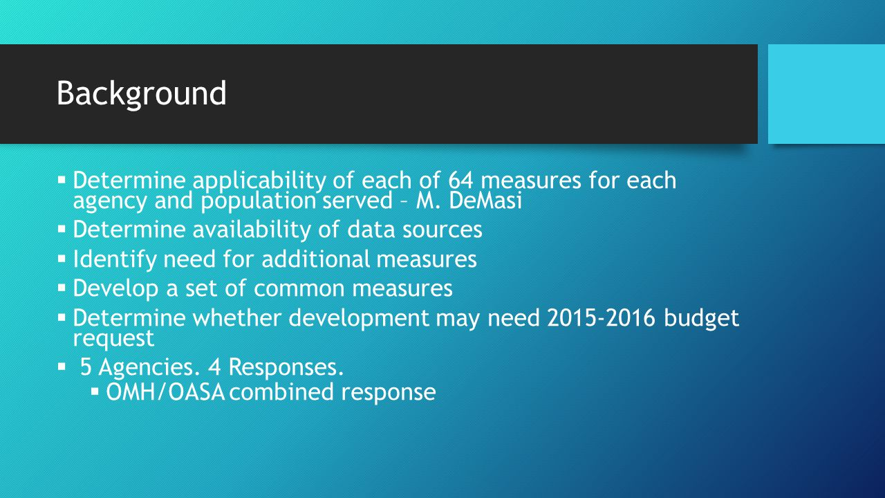 Background  Determine applicability of each of 64 measures for each agency and population served – M. DeMasi  Determine availability of data sources