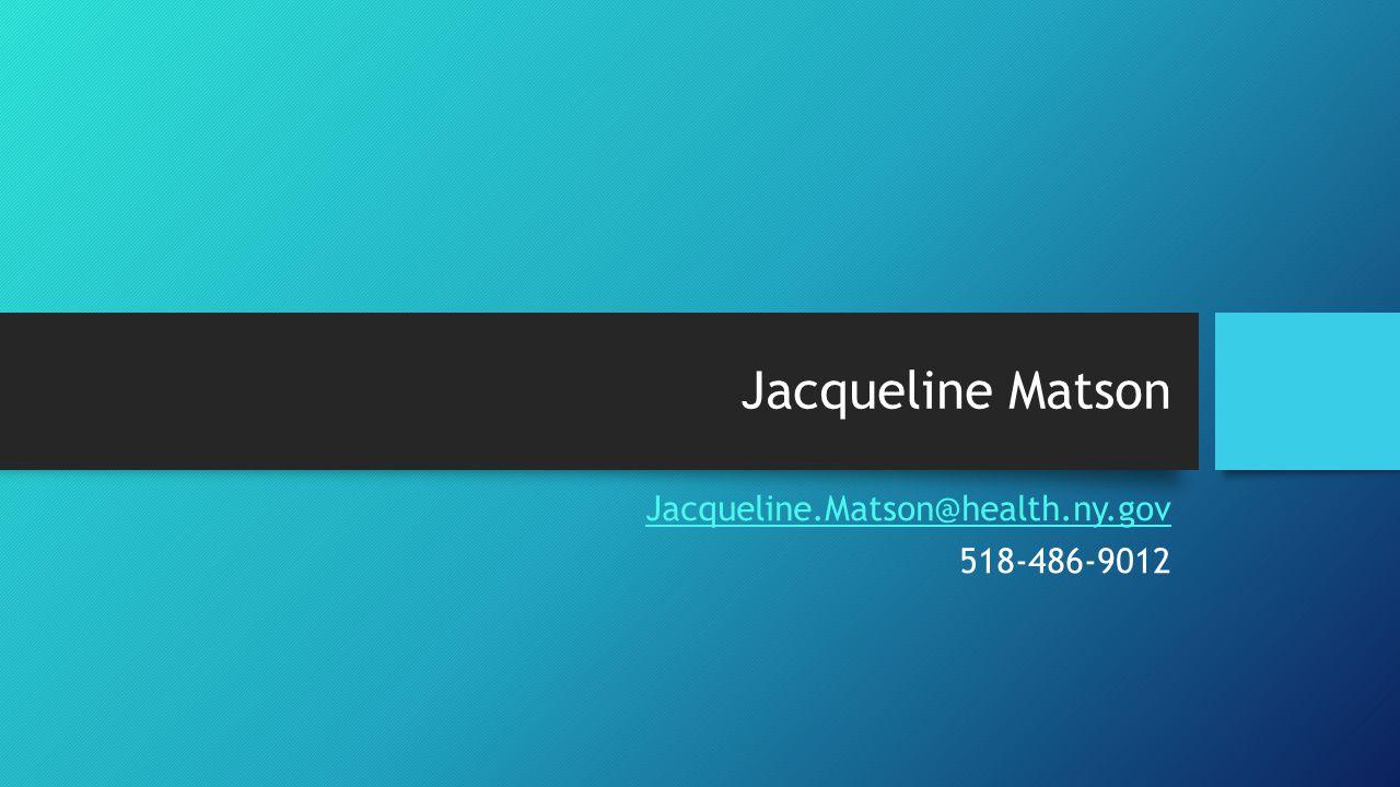 Jacqueline Matson Jacqueline.Matson@health.ny.gov 518-486-9012