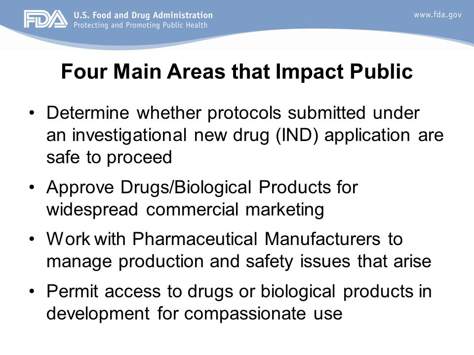Four Main Areas that Impact Public Determine whether protocols submitted under an investigational new drug (IND) application are safe to proceed Appro