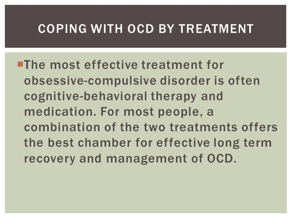  The most effective treatment for obsessive-compulsive disorder is often cognitive-behavioral therapy and medication.