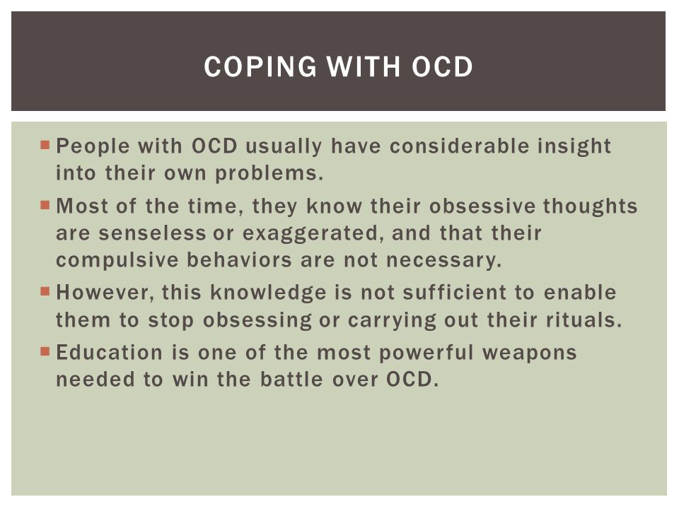  People with OCD usually have considerable insight into their own problems.