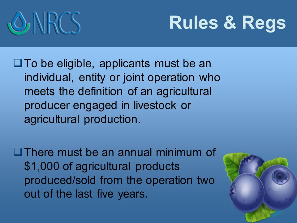 Rules & Regs  To be eligible, applicants must be an individual, entity or joint operation who meets the definition of an agricultural producer engaged in livestock or agricultural production.