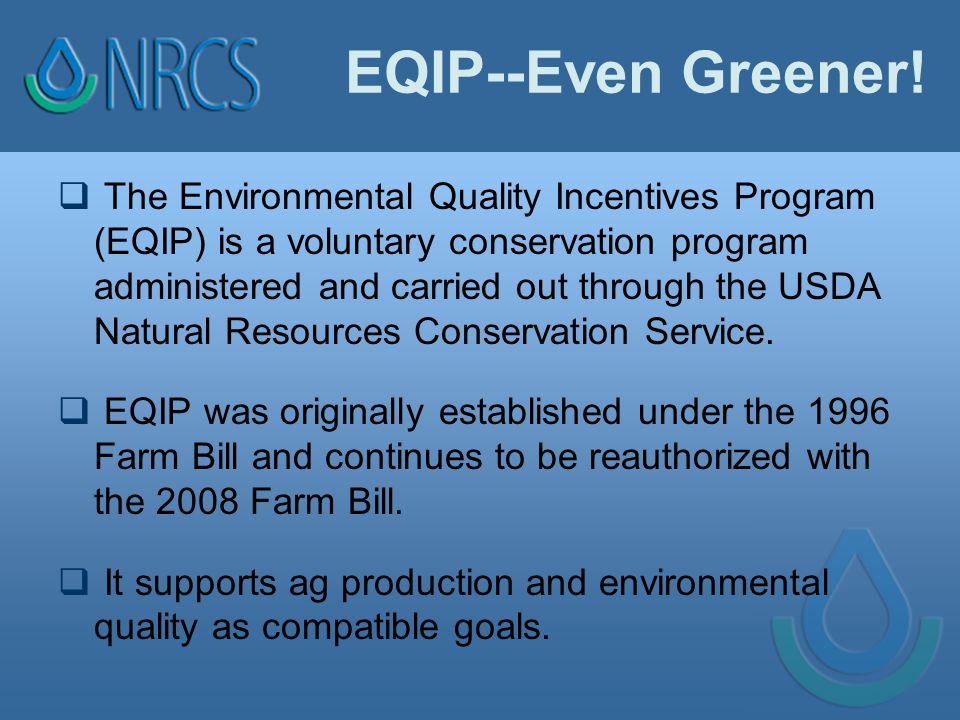 EQIP--Even Greener!  The Environmental Quality Incentives Program (EQIP) is a voluntary conservation program administered and carried out through the