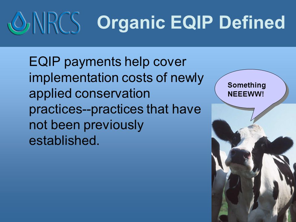 Organic EQIP Defined EQIP payments help cover implementation costs of newly applied conservation practices--practices that have not been previously established.