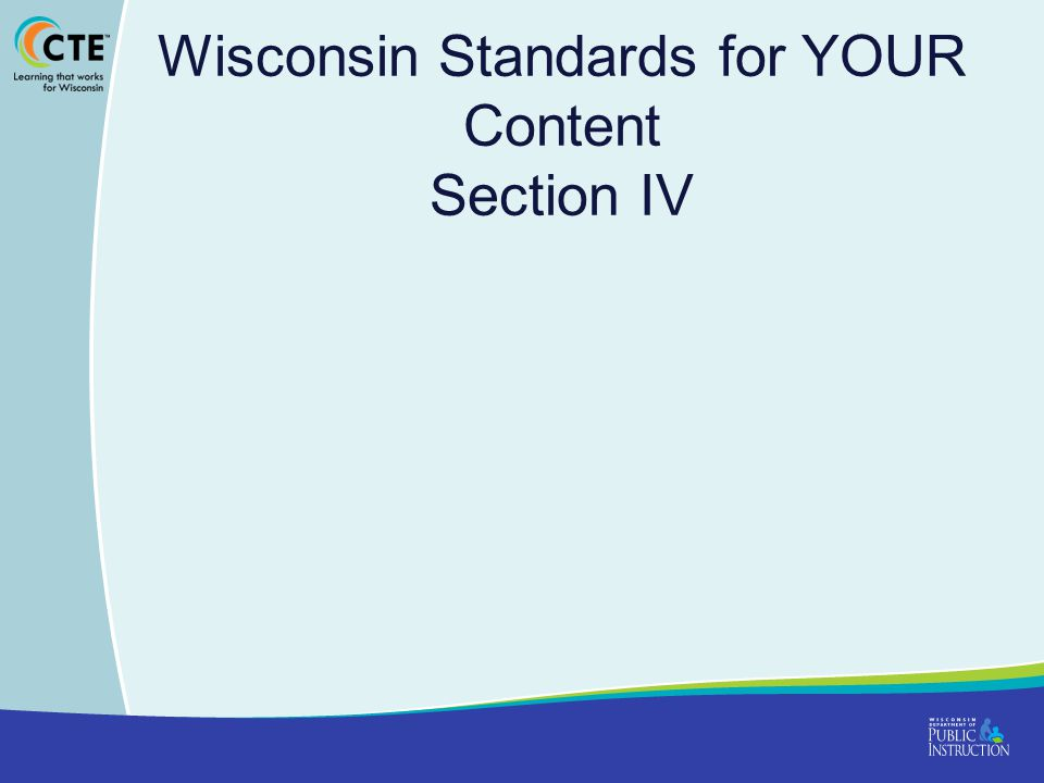 Wisconsin Standards for YOUR Content Section IV