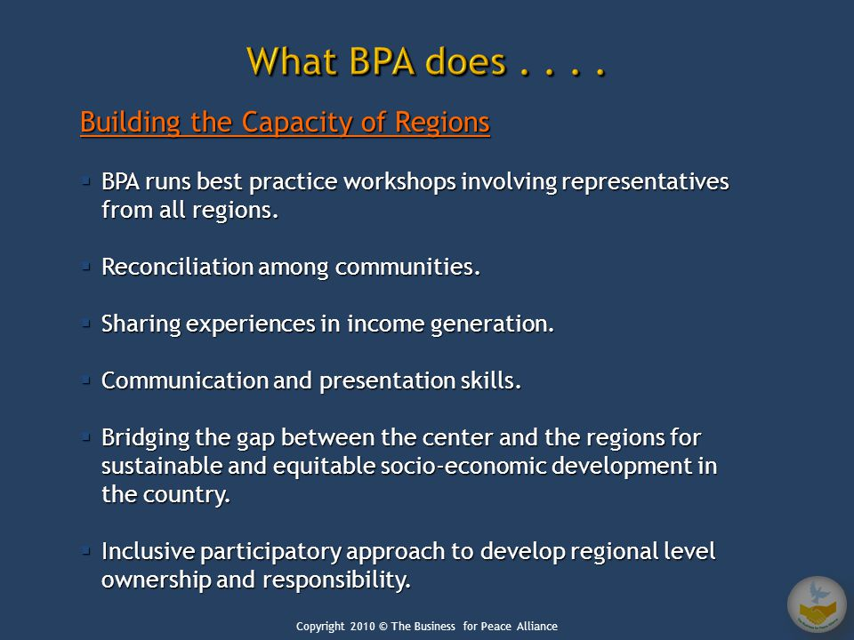 Building the Capacity of Regions  BPA runs best practice workshops involving representatives from all regions.