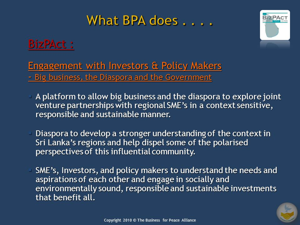 BizPAct : Engagement with Investors & Policy Makers - Big business, the Diaspora and the Government  A platform to allow big business and the diaspora to explore joint venture partnerships with regional SME's in a context sensitive, responsible and sustainable manner.