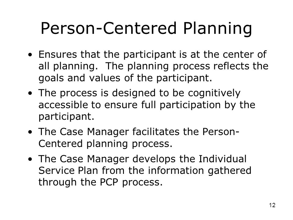 Person-Centered Planning Ensures that the participant is at the center of all planning.