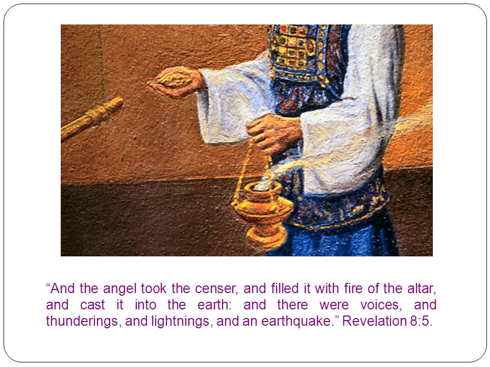 """""""And the angel took the censer, and filled it with fire of the altar, and cast it into the earth: and there were voices, and thunderings, and lightnin"""
