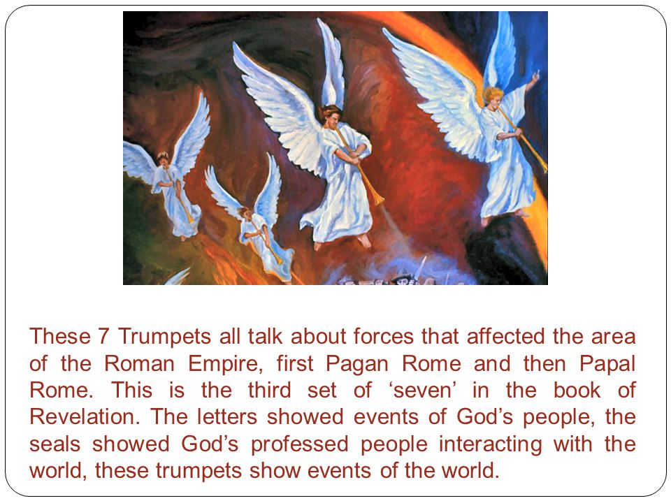 These 7 Trumpets all talk about forces that affected the area of the Roman Empire, first Pagan Rome and then Papal Rome. This is the third set of 'sev