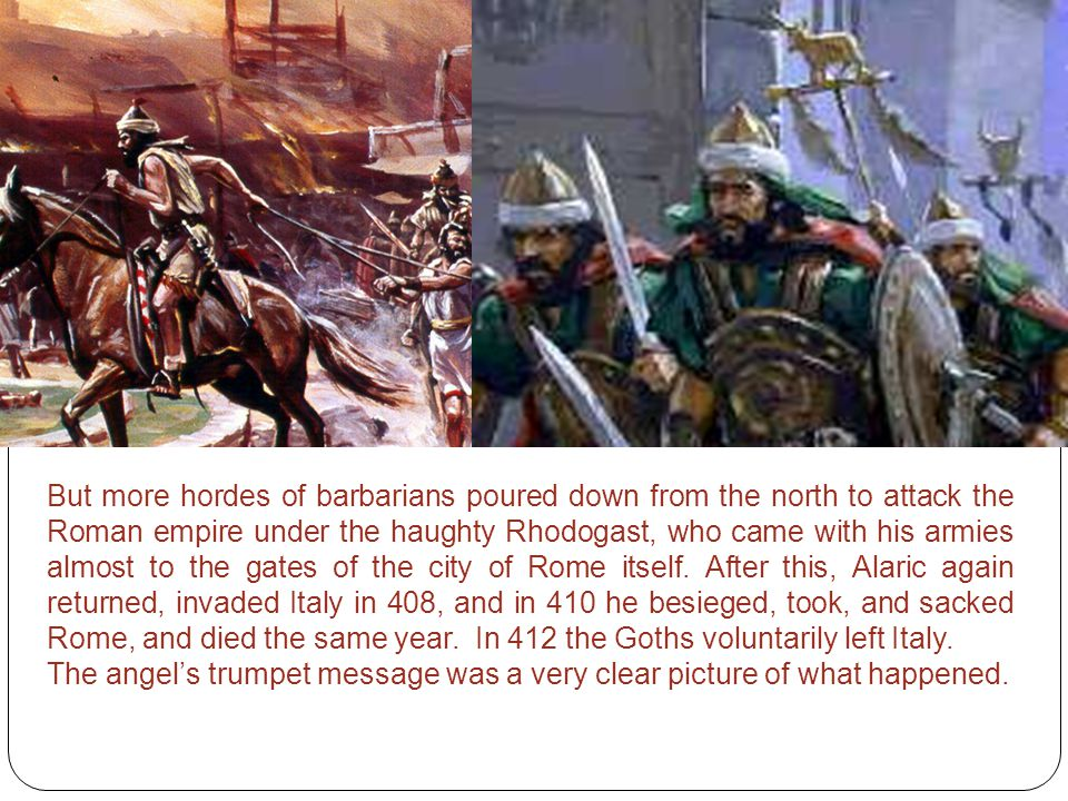 But more hordes of barbarians poured down from the north to attack the Roman empire under the haughty Rhodogast, who came with his armies almost to th