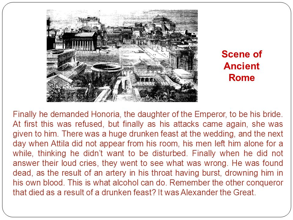 Finally he demanded Honoria, the daughter of the Emperor, to be his bride.