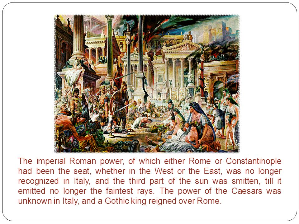 The imperial Roman power, of which either Rome or Constantinople had been the seat, whether in the West or the East, was no longer recognized in Italy