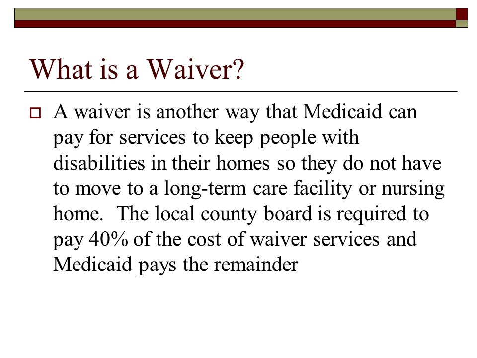 Types of Waivers  There are two waivers that ODMRDD oversees: Individual Options Waiver Level One Waiver  Both of these waivers are administered at the local county board level