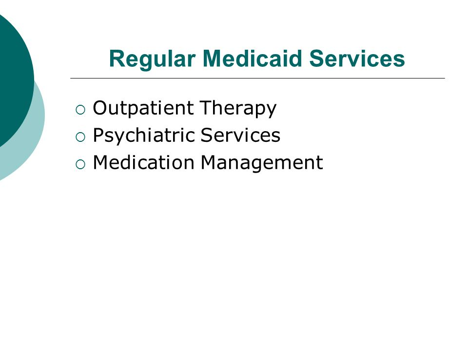 Regular Medicaid Services  Outpatient Therapy  Psychiatric Services  Medication Management