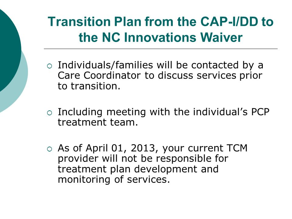 Transition Plan from the CAP-I/DD to the NC Innovations Waiver  Individuals/families will be contacted by a Care Coordinator to discuss services prio