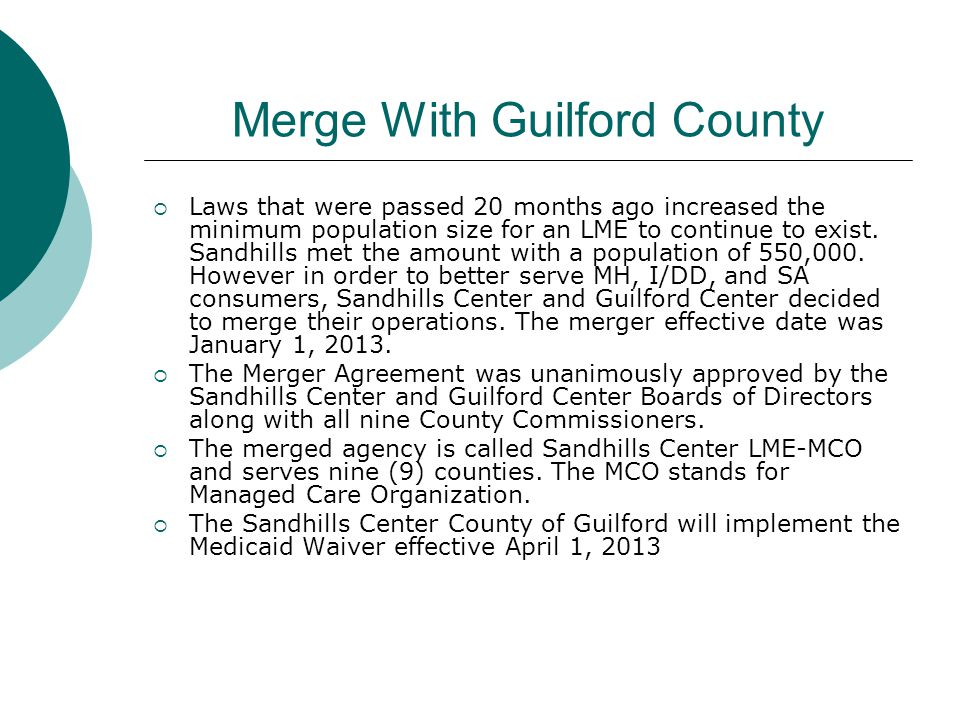Merge With Guilford County  Laws that were passed 20 months ago increased the minimum population size for an LME to continue to exist. Sandhills met