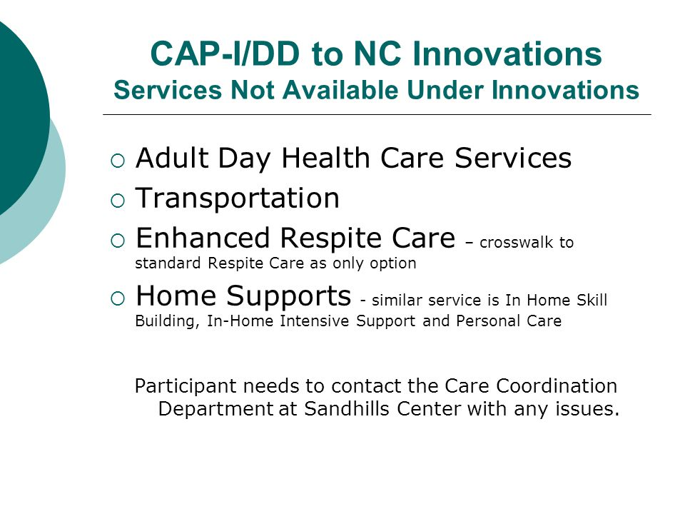 CAP-I/DD to NC Innovations Services Not Available Under Innovations  Adult Day Health Care Services  Transportation  Enhanced Respite Care – crossw
