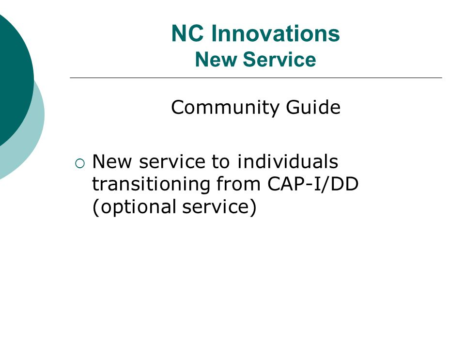 NC Innovations New Service Community Guide  New service to individuals transitioning from CAP-I/DD (optional service)