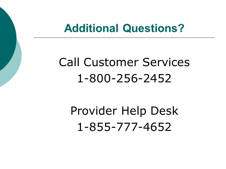 Additional Questions? Call Customer Services 1-800-256-2452 Provider Help Desk 1-855-777-4652