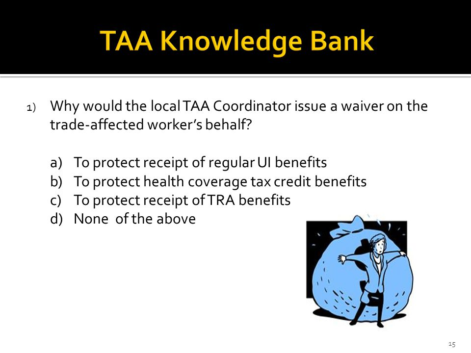 1) Why would the local TAA Coordinator issue a waiver on the trade-affected worker's behalf.