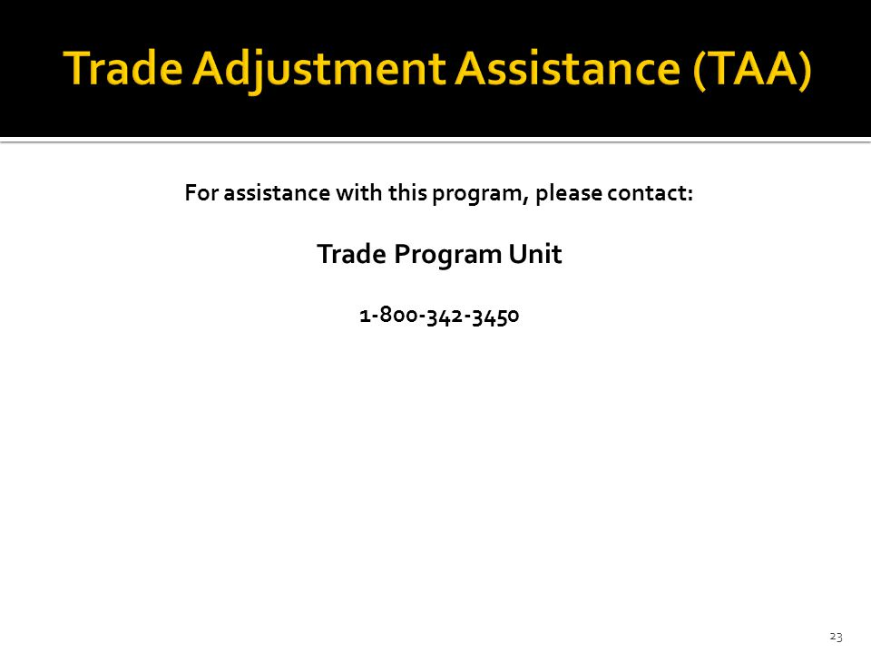 For assistance with this program, please contact: Trade Program Unit 1-800-342-3450 23