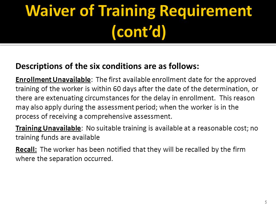 Descriptions of the six conditions are as follows: Enrollment Unavailable: The first available enrollment date for the approved training of the worker is within 60 days after the date of the determination, or there are extenuating circumstances for the delay in enrollment.