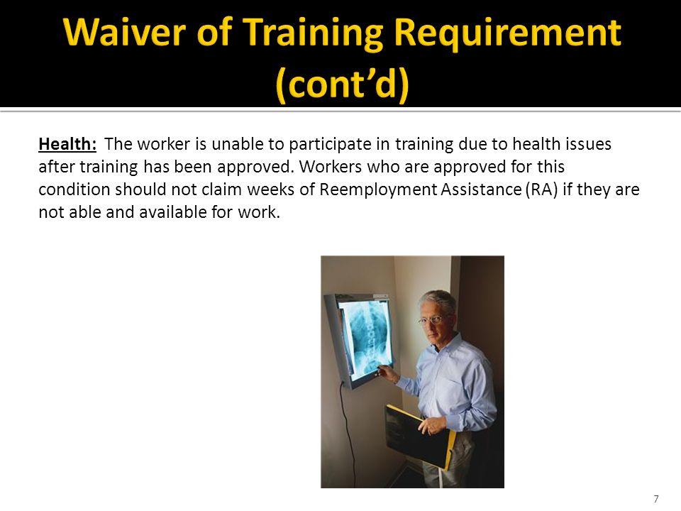 Health: The worker is unable to participate in training due to health issues after training has been approved. Workers who are approved for this condi