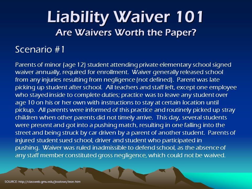 Liability Waiver 101 Are Waivers Worth the Paper.Scenario #1 continued...