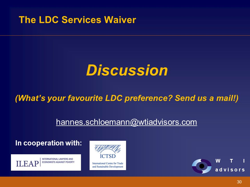 W T I a d v i s o r s 30 The LDC Services Waiver Discussion (What's your favourite LDC preference? Send us a mail!) hannes.schloemann@wtiadvisors.com