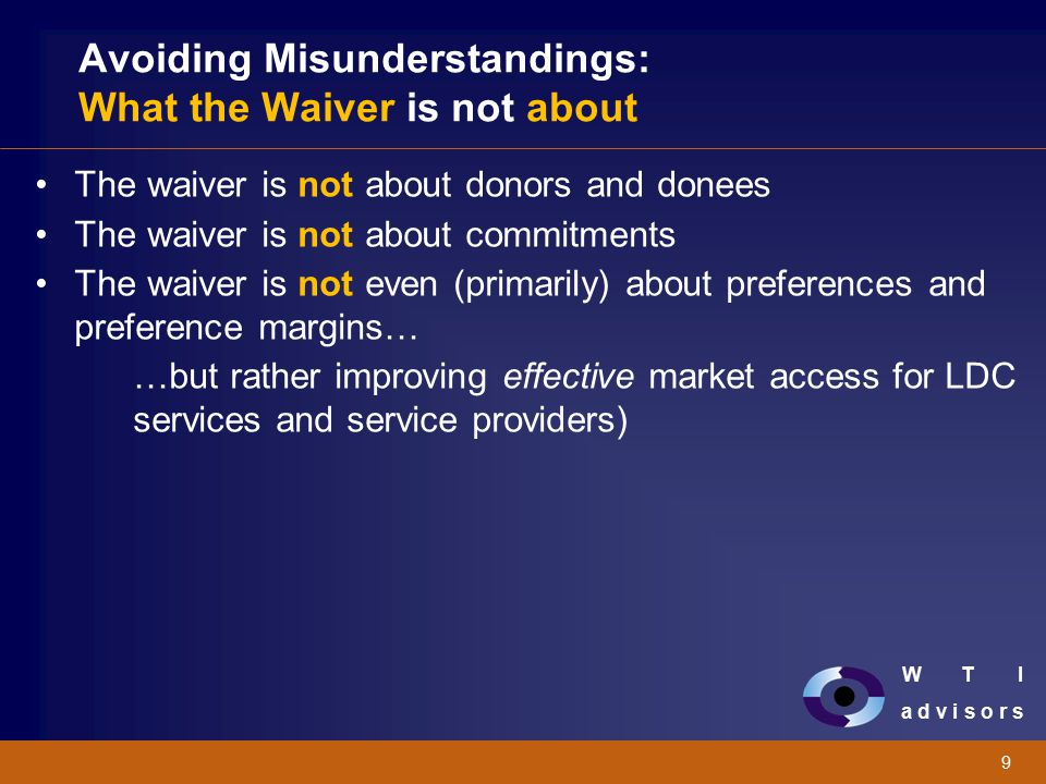 W T I a d v i s o r s 9 Avoiding Misunderstandings: What the Waiver is not about The waiver is not about donors and donees The waiver is not about com