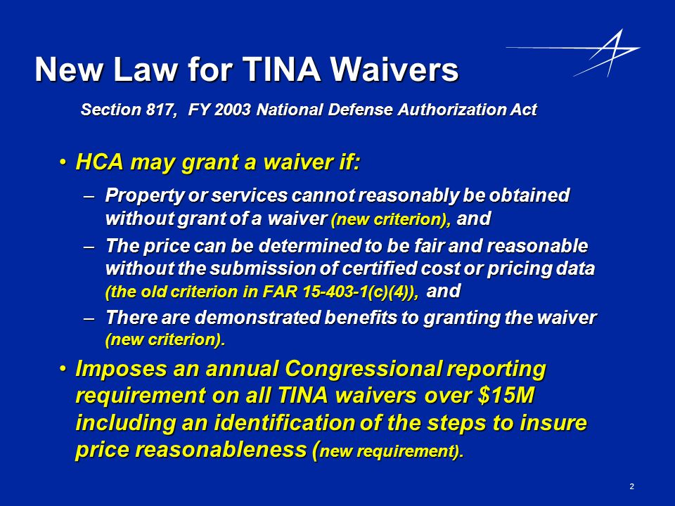 2 New Law for TINA Waivers HCA may grant a waiver if:HCA may grant a waiver if: –Property or services cannot reasonably be obtained without grant of a