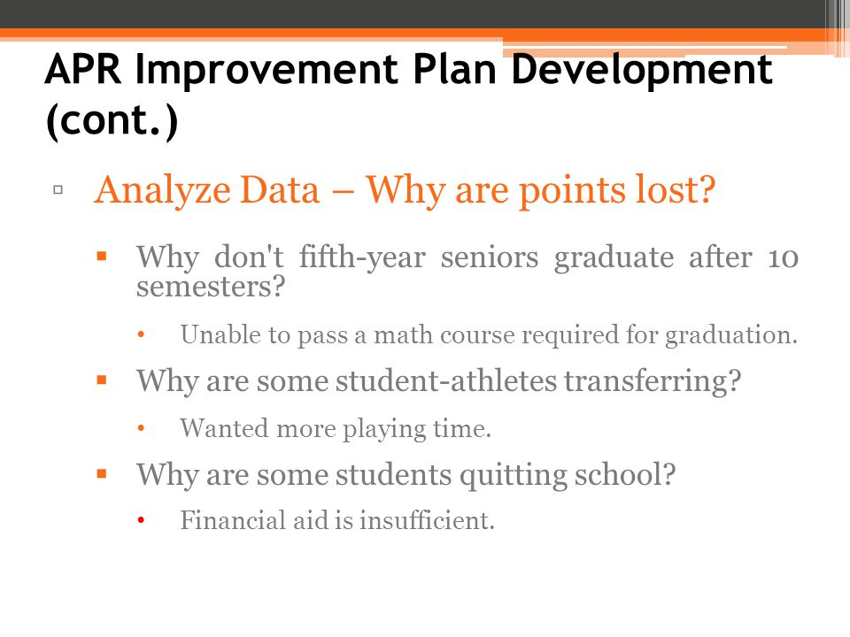 APR Improvement Plan Development (cont.) ▫Analyze Data – Why are points lost.