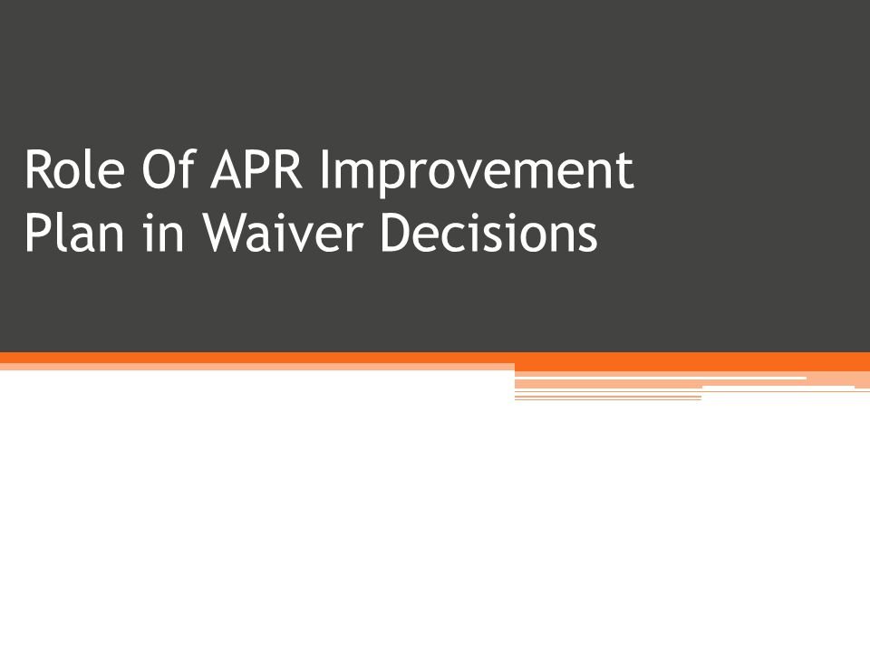 Role Of APR Improvement Plan in Waiver Decisions