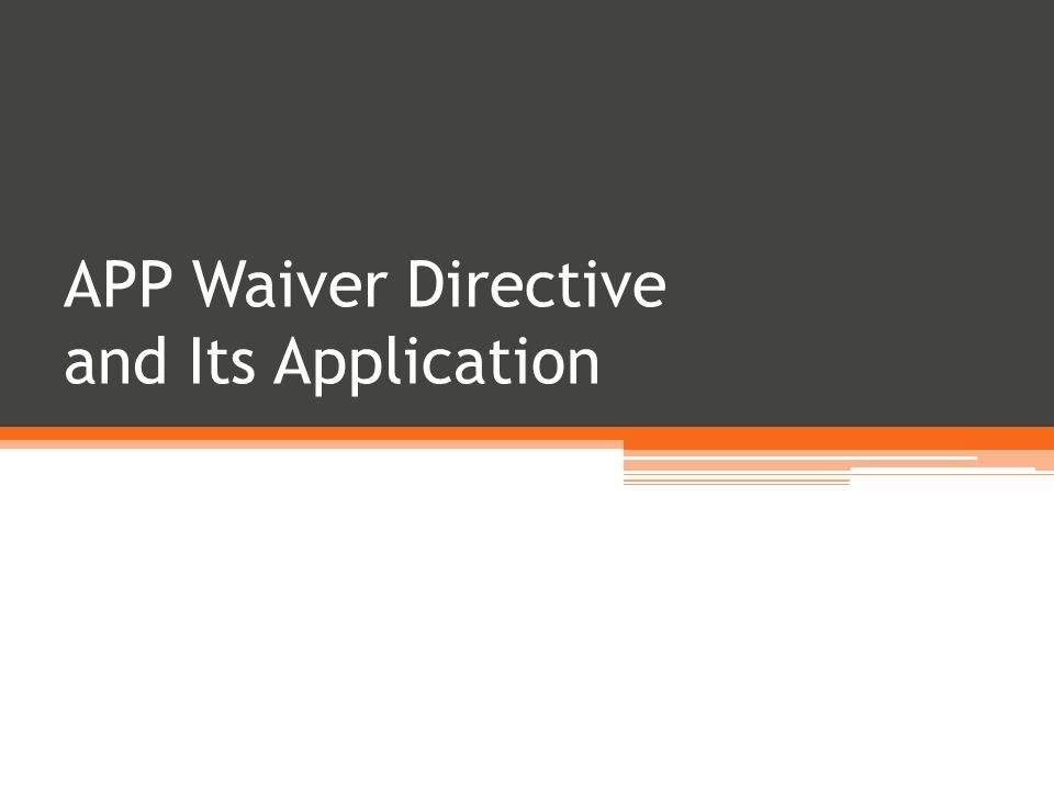 APP Waiver Directive and Its Application