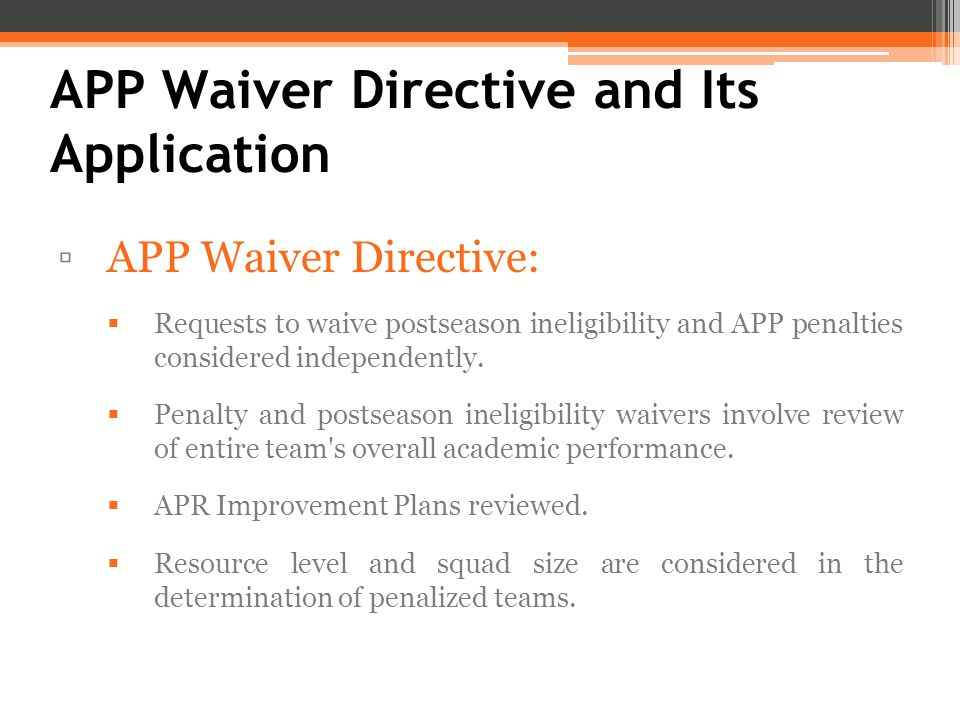 ▫APP Waiver Directive:  Requests to waive postseason ineligibility and APP penalties considered independently.
