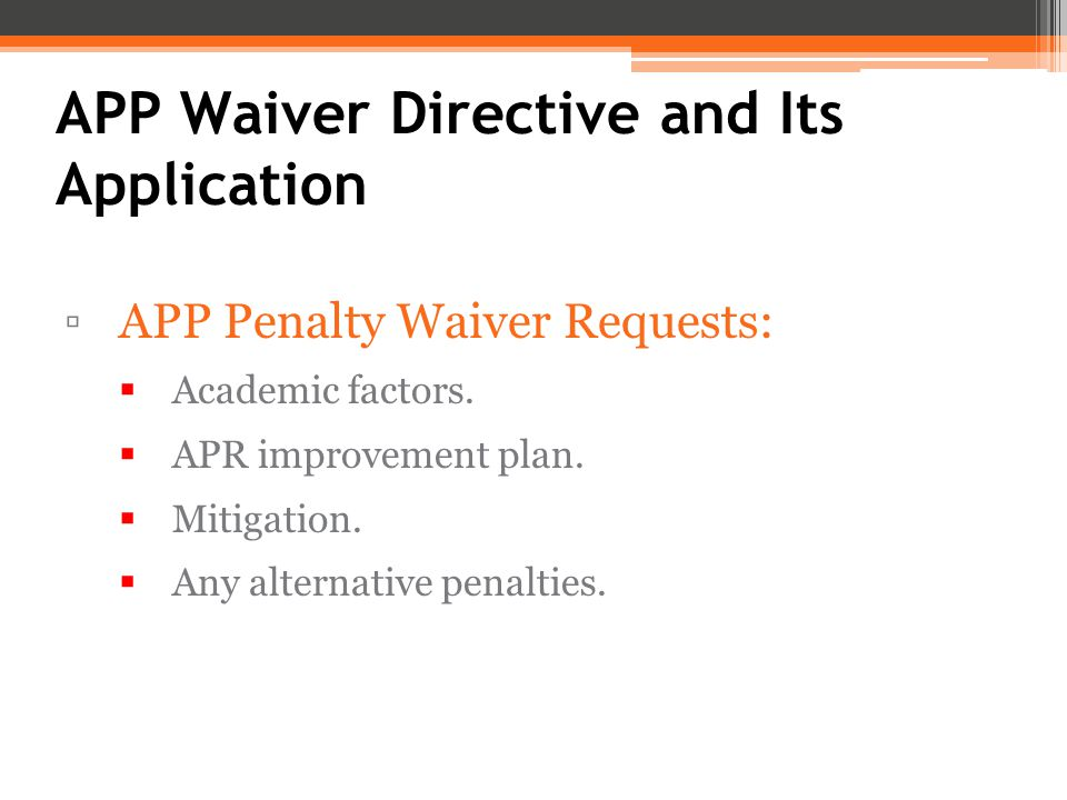 APP Waiver Directive and Its Application ▫APP Penalty Waiver Requests:  Academic factors.