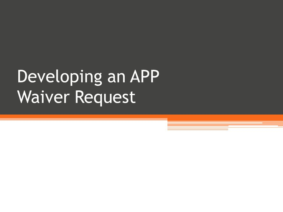 Developing an APP Waiver Request
