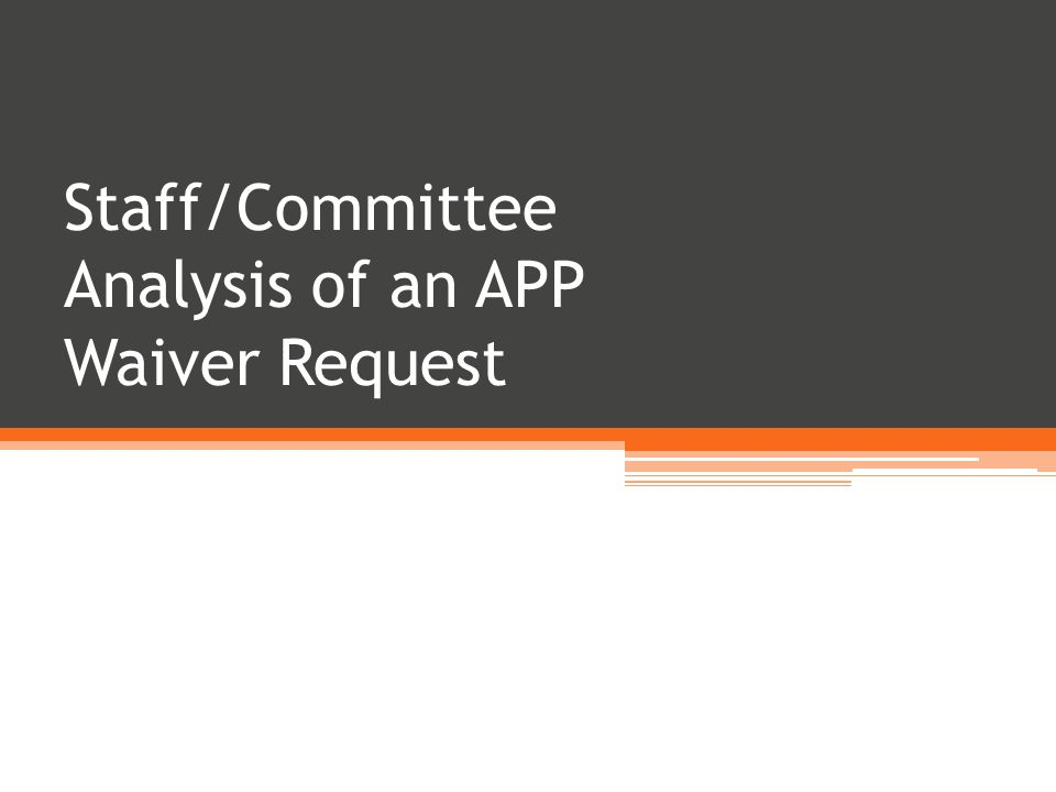 Staff/Committee Analysis of an APP Waiver Request