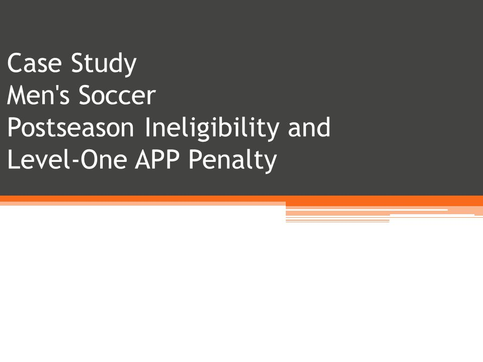 Case Study Men s Soccer Postseason Ineligibility and Level-One APP Penalty