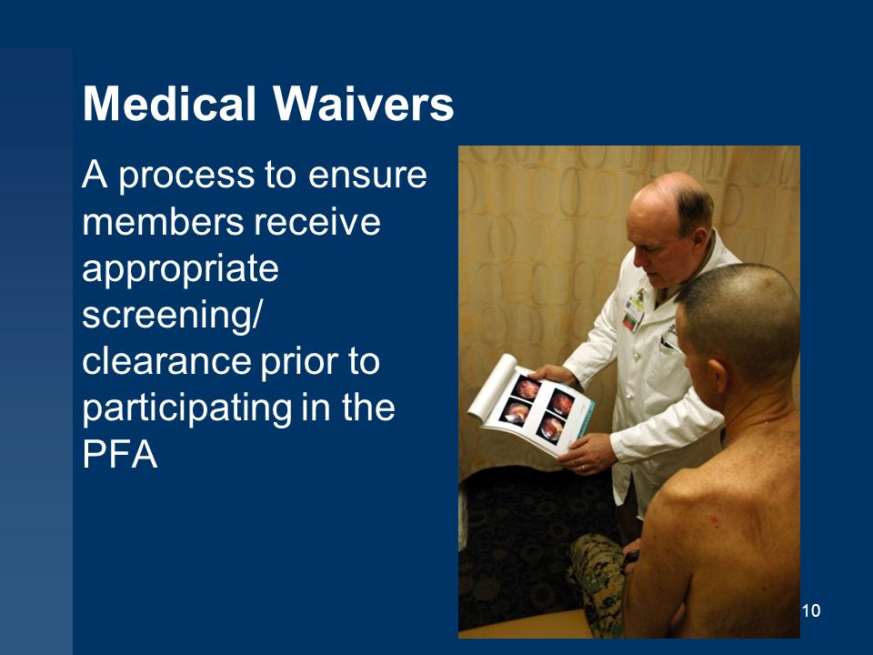 Medical Waivers A process to ensure members receive appropriate screening/ clearance prior to participating in the PFA 10