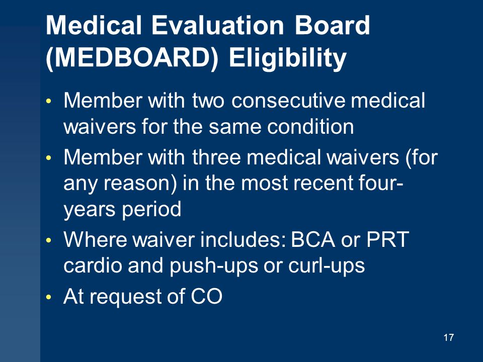 Medical Evaluation Board (MEDBOARD) Eligibility Member with two consecutive medical waivers for the same condition Member with three medical waivers (