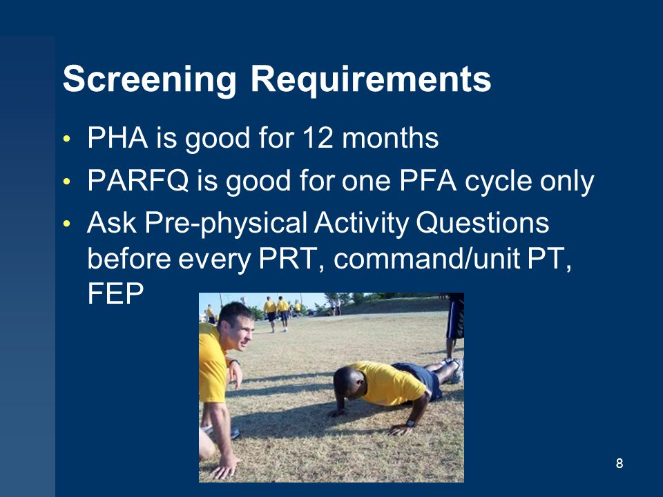 Screening Requirements PHA is good for 12 months PARFQ is good for one PFA cycle only Ask Pre-physical Activity Questions before every PRT, command/un