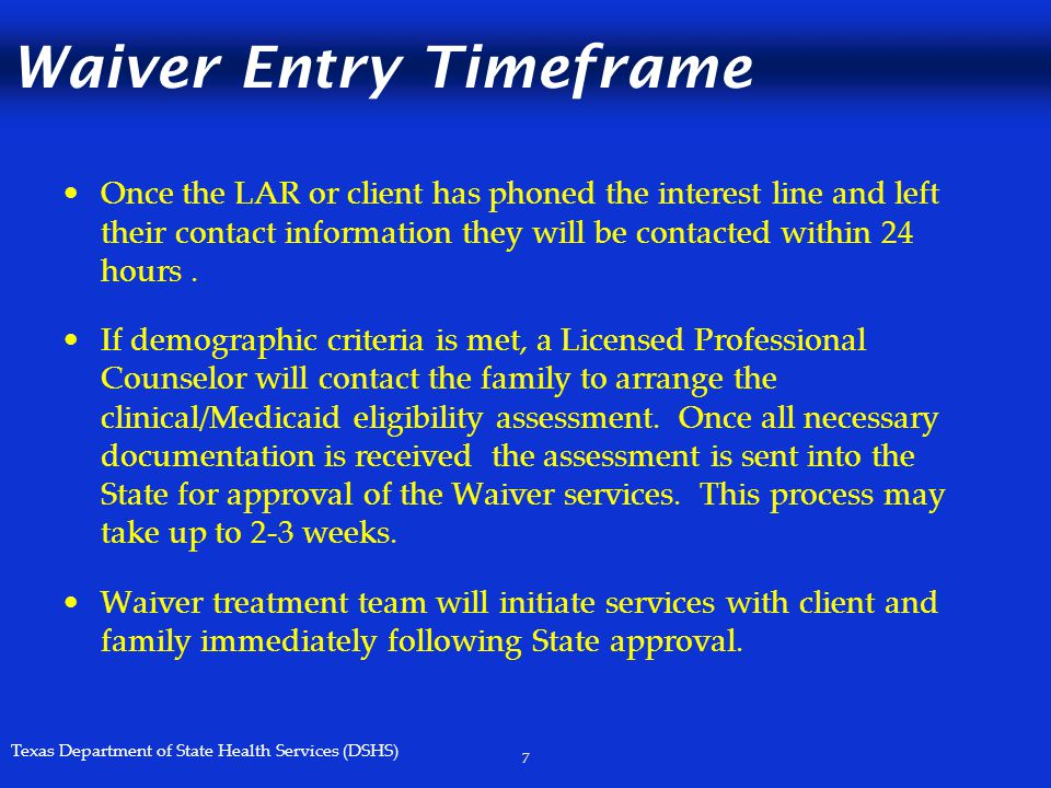 Texas Department of State Health Services (DSHS) Waiver Entry Timeframe Once the LAR or client has phoned the interest line and left their contact inf