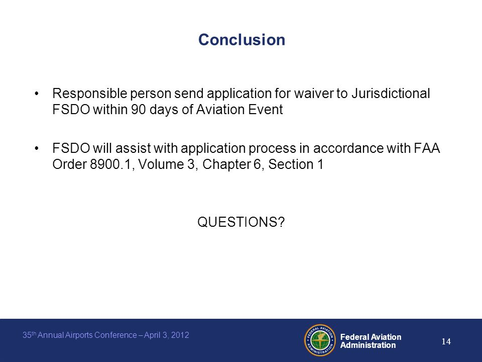 Federal Aviation Administration 14 35 th Annual Airports Conference – April 3, 2012 Conclusion Responsible person send application for waiver to Juris
